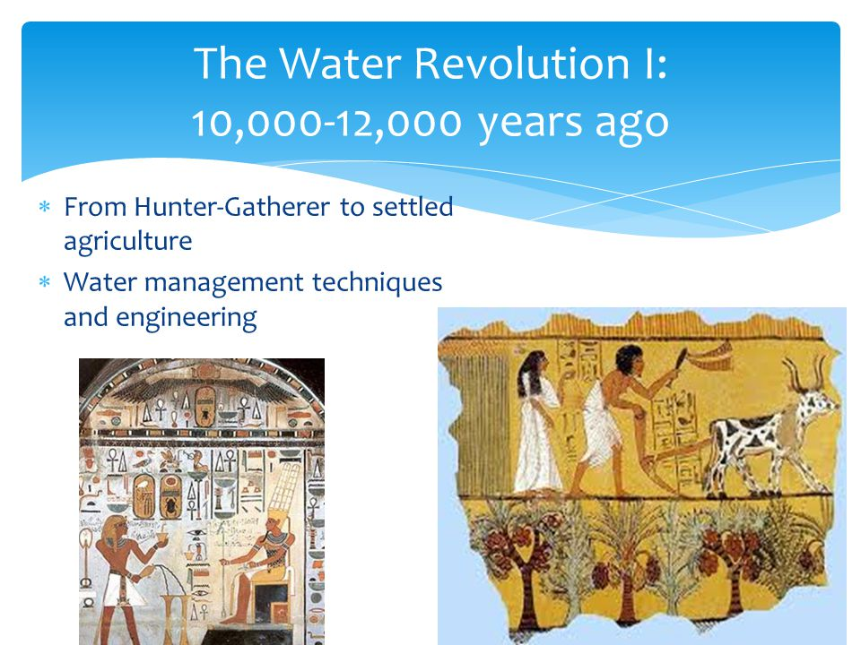 The Water Revolution I: 10,000-12,000 years ago