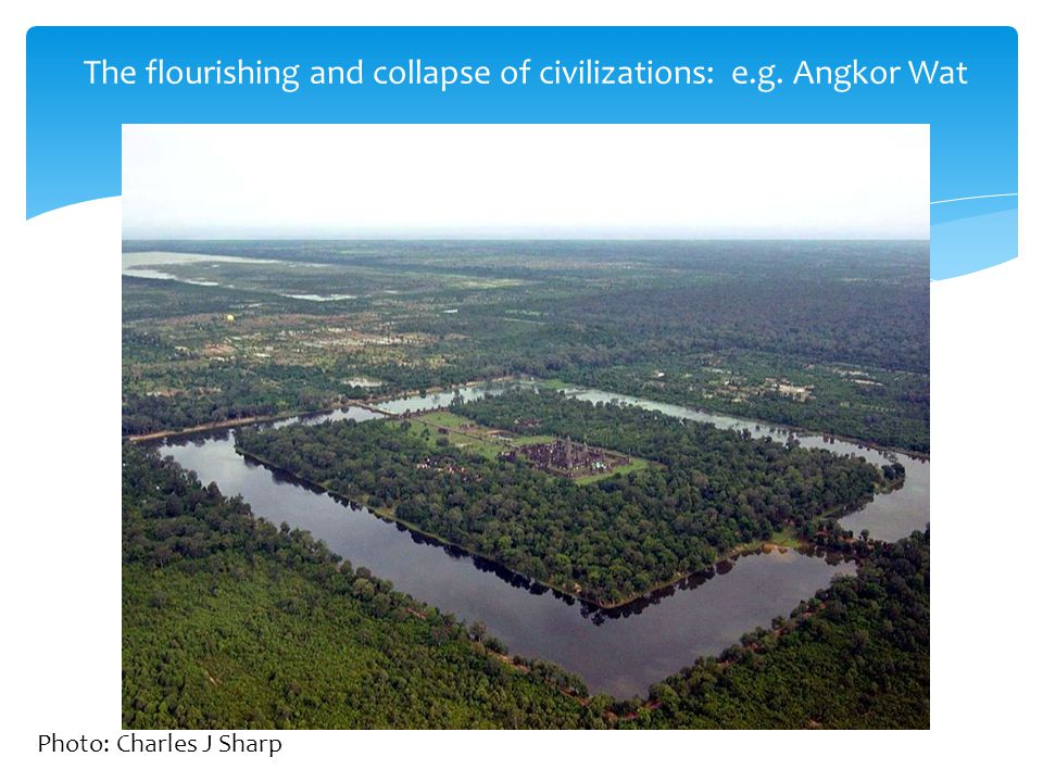 The flourishing and collapse of civilizations: e.g. Angkor Wat