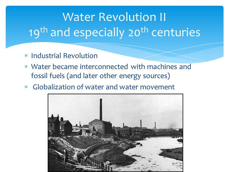 Water Revolution II 19th and especially 20th centuries