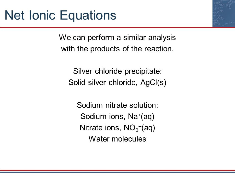 Net Ionic Equations We can perform a similar analysis