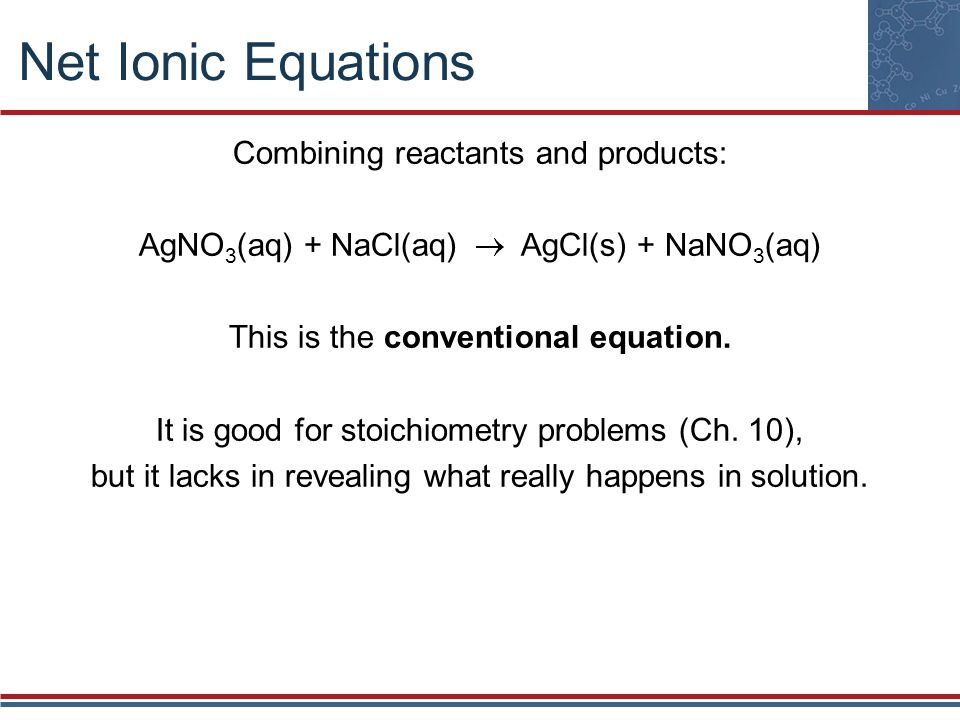 Net Ionic Equations Combining reactants and products: