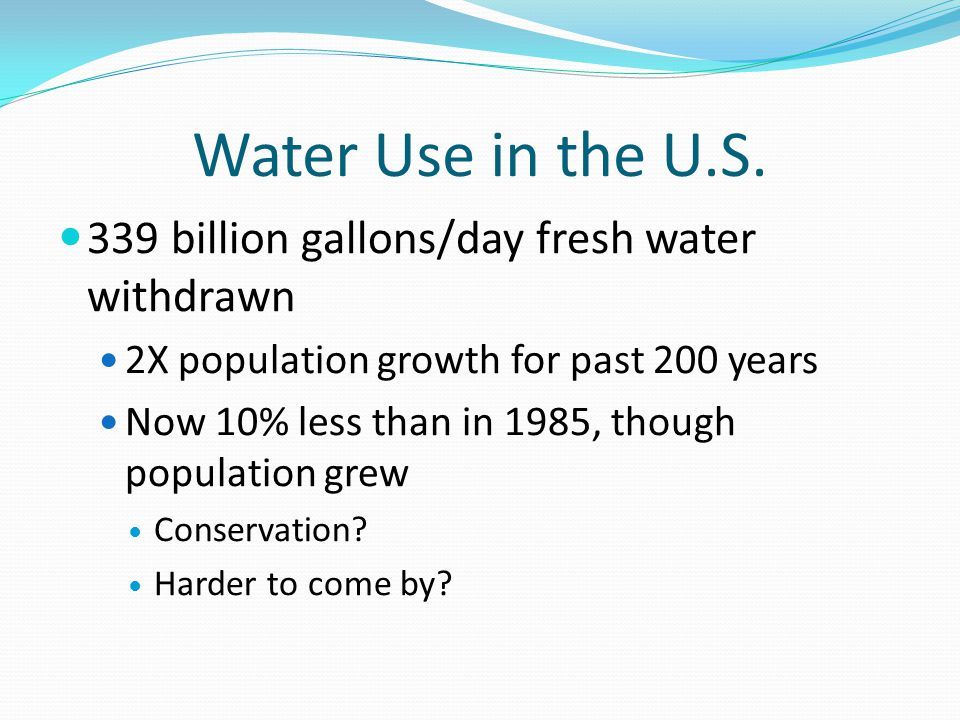 Water Use in the U.S. 339 billion gallons/day fresh water withdrawn