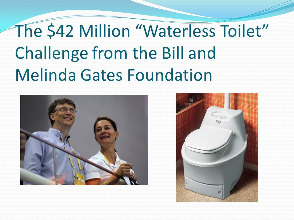The $42 Million Waterless Toilet Challenge from the Bill and Melinda Gates Foundation
