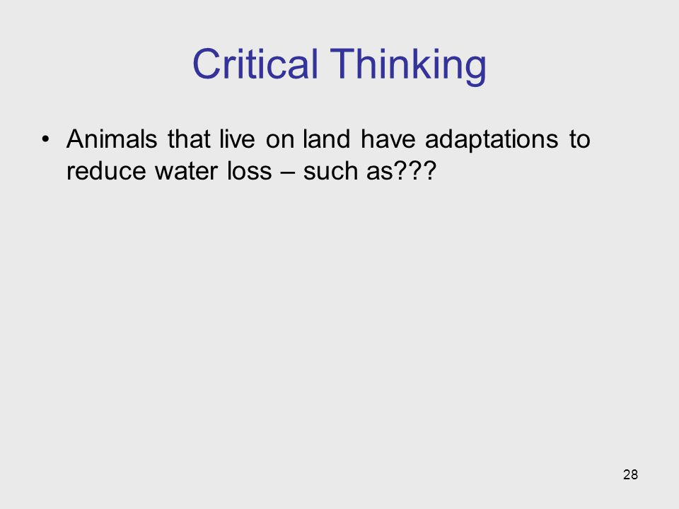 Critical Thinking Animals that live on land have adaptations to reduce water loss – such as