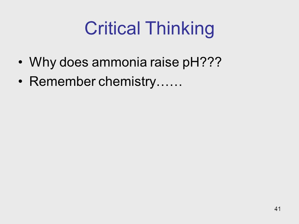 Critical Thinking Why does ammonia raise pH Remember chemistry……
