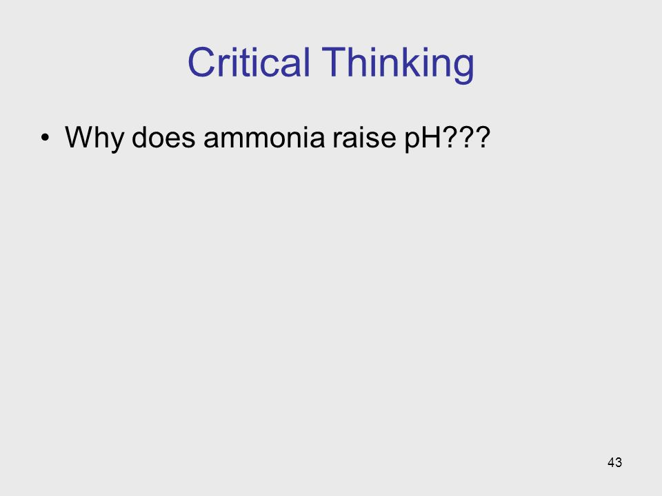 Critical Thinking Why does ammonia raise pH