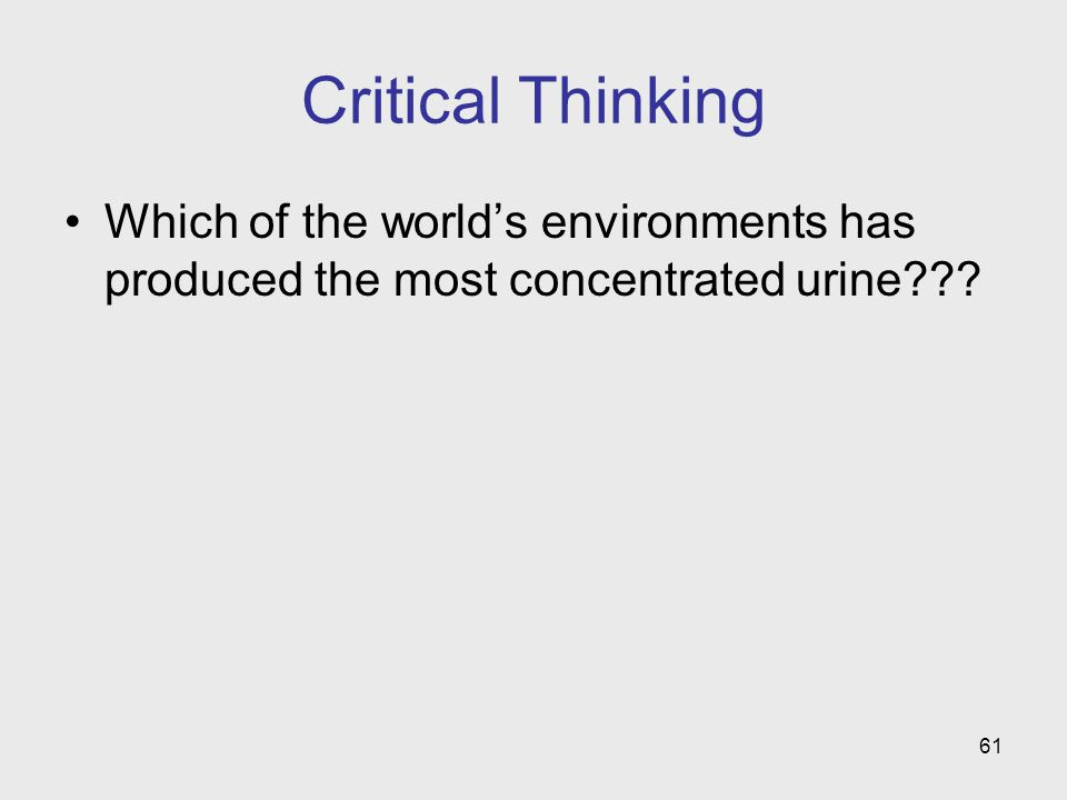 Critical Thinking Which of the world's environments has produced the most concentrated urine