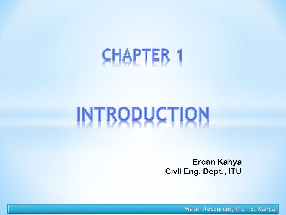 INTRODUCTION CHAPTER 1 Ercan Kahya Civil Eng. Dept., ITU