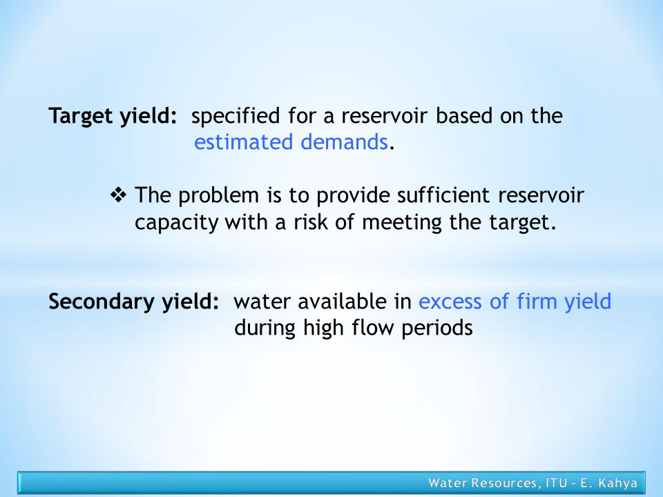 Target yield: specified for a reservoir based on the estimated demands.
