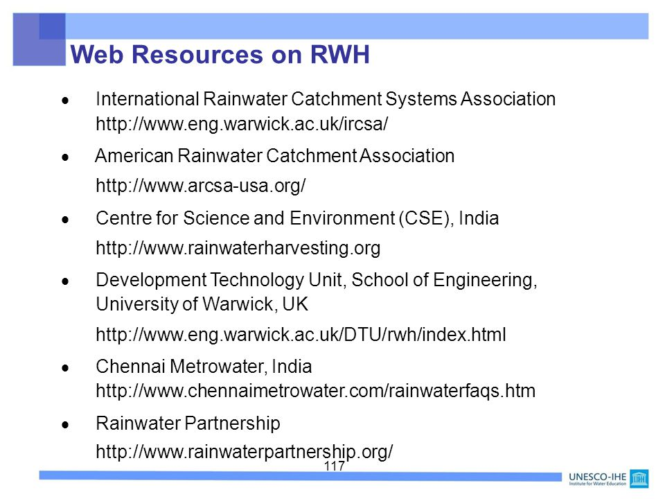 Web Resources on RWH  International Rainwater Catchment Systems Association http://www.eng.warwick.ac.uk/ircsa/