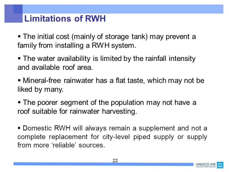 Limitations of RWH The initial cost (mainly of storage tank) may prevent a family from installing a RWH system.
