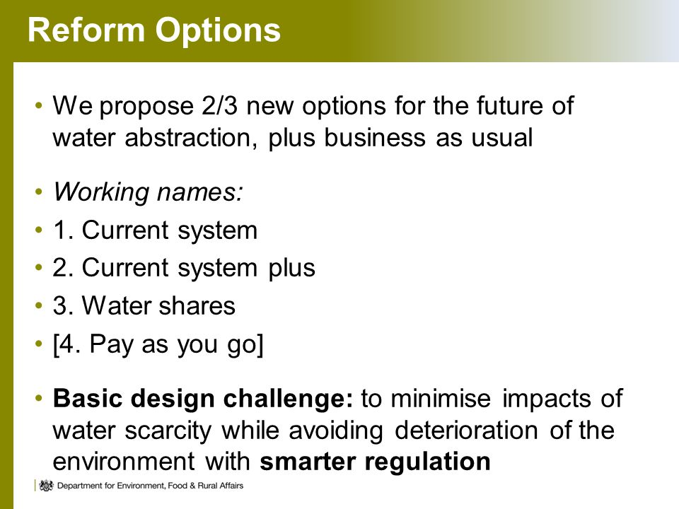 Reform Options We propose 2/3 new options for the future of water abstraction, plus business as usual.