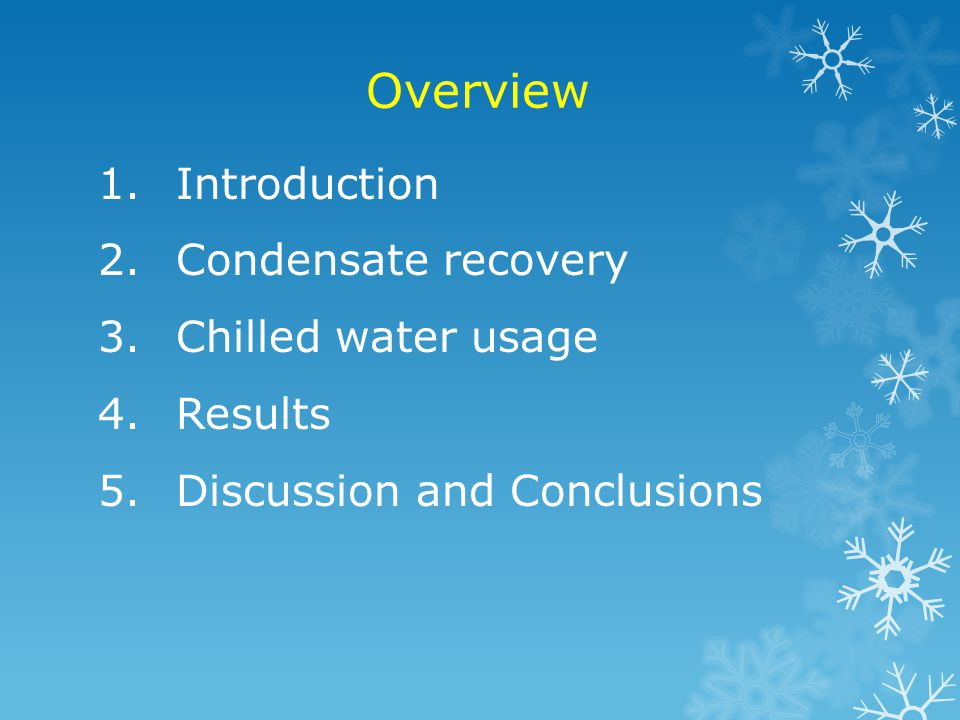 Overview Introduction Condensate recovery Chilled water usage Results