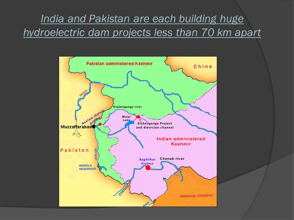 India and Pakistan are each building huge hydroelectric dam projects less than 70 km apart