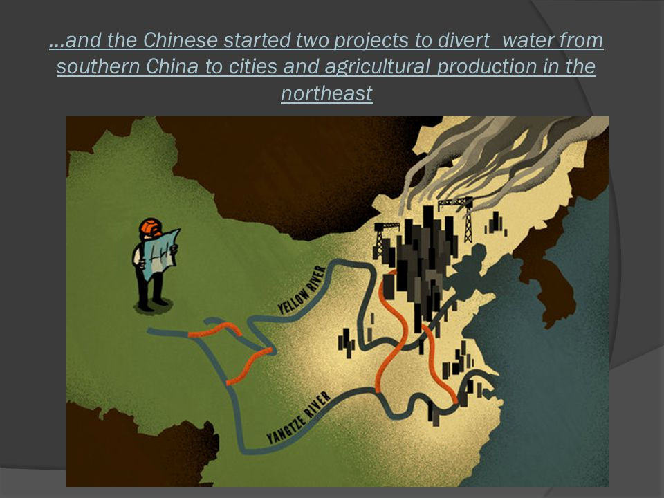 …and the Chinese started two projects to divert water from southern China to cities and agricultural production in the northeast