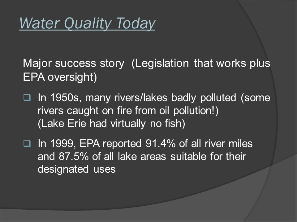 Water Quality Today Major success story (Legislation that works plus EPA oversight)