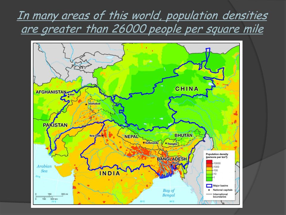 In many areas of this world, population densities are greater than people per square mile