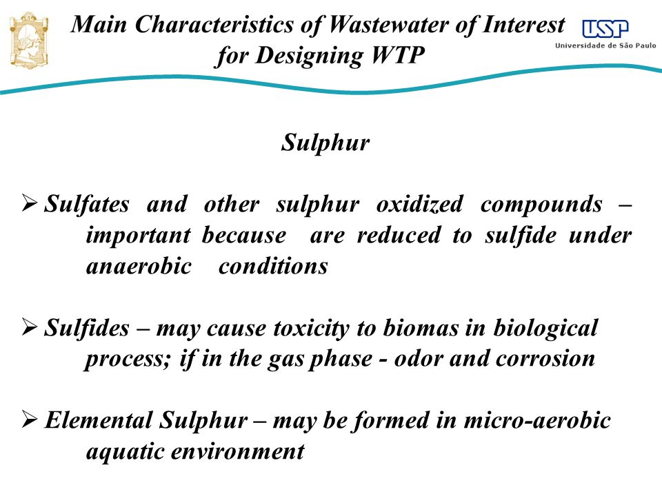 Sulphur Sulfates and other sulphur oxidized compounds – important because are reduced to sulfide under anaerobic conditions.