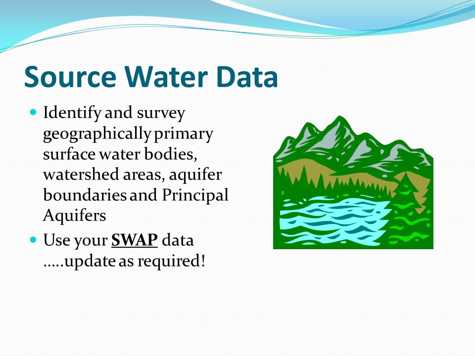 Source Water Data Identify and survey geographically primary surface water bodies, watershed areas, aquifer boundaries and Principal Aquifers.