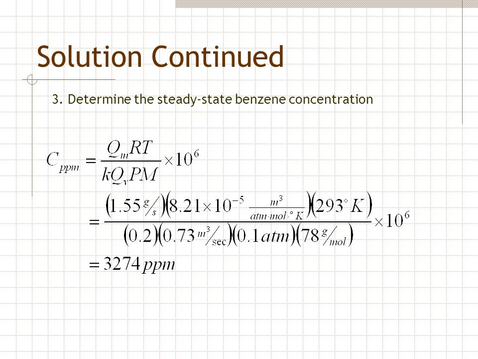 Solution Continued 3. Determine the steady-state benzene concentration