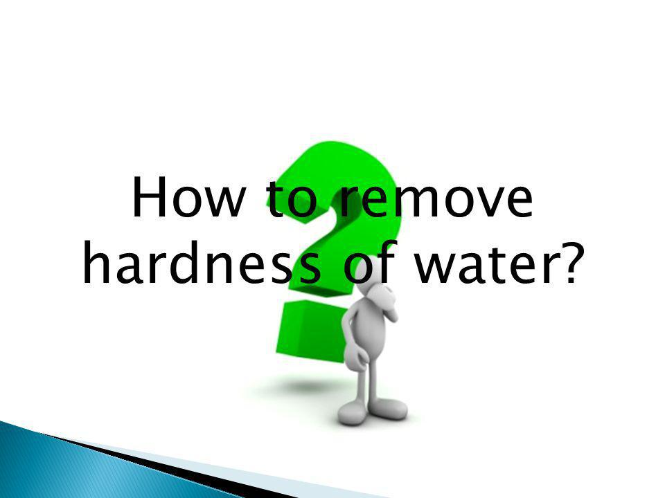 How to remove hardness of water