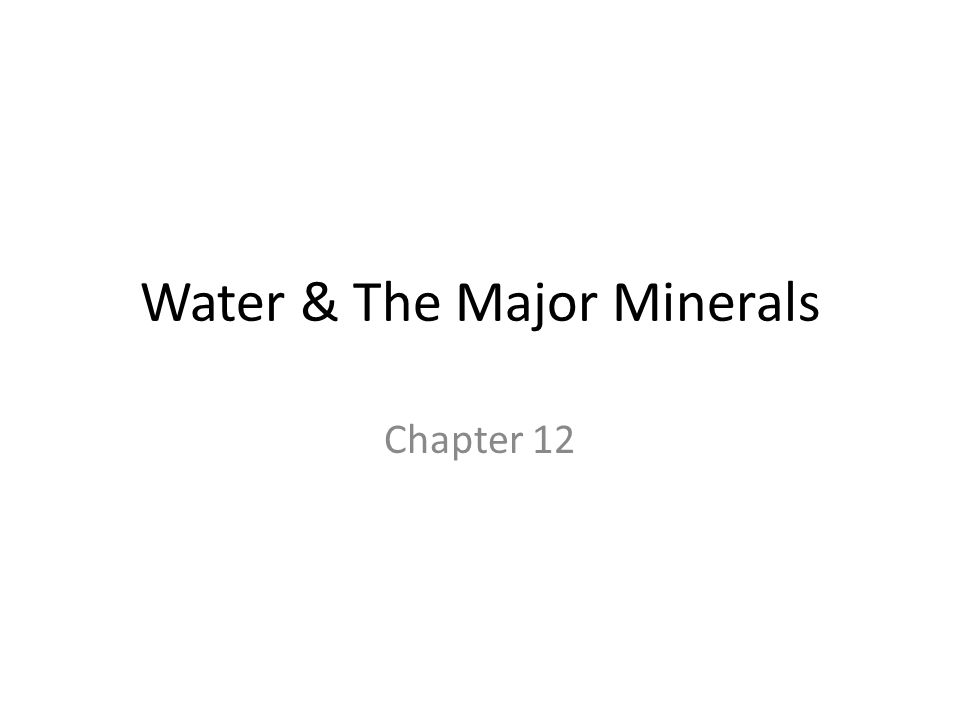 Water & The Major Minerals