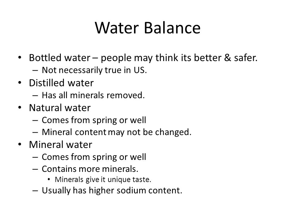 Water Balance Bottled water – people may think its better & safer.