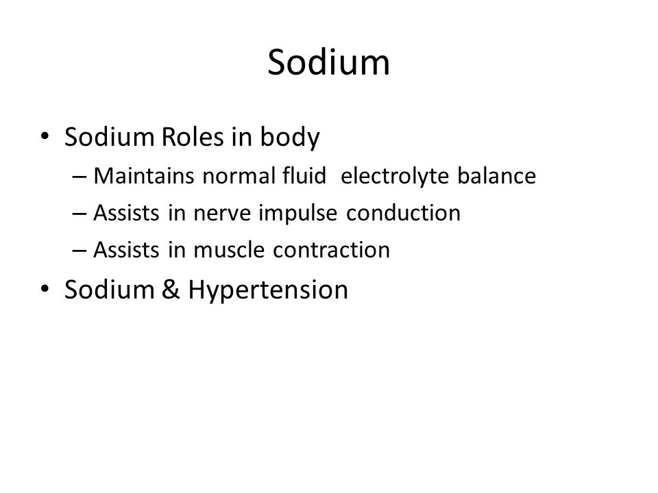 Sodium Sodium Roles in body Sodium & Hypertension