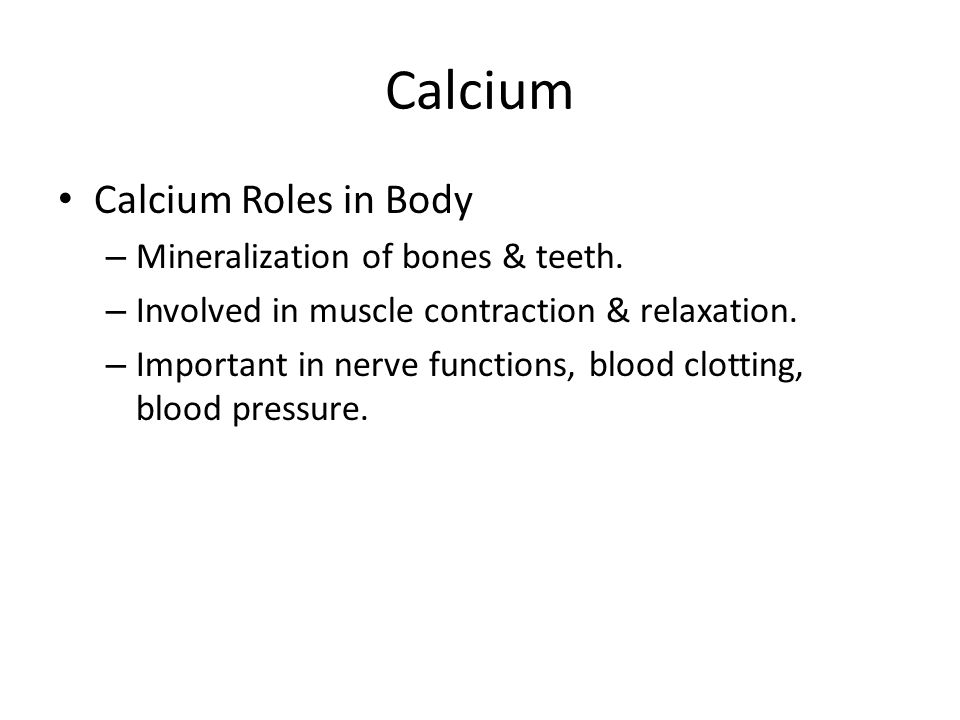 Calcium Calcium Roles in Body Mineralization of bones & teeth.