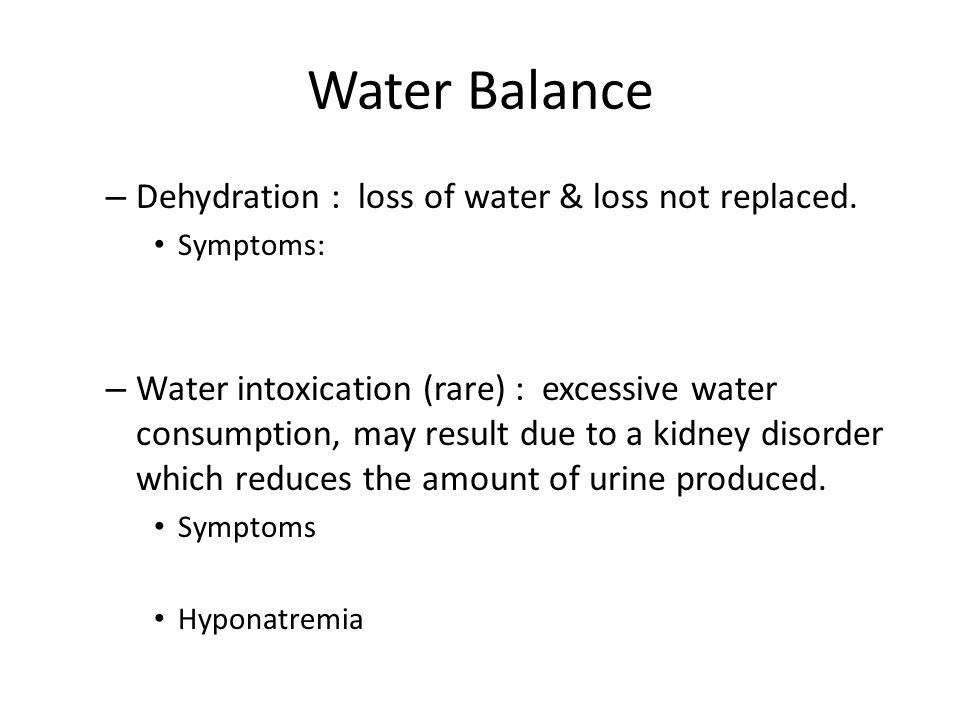 Water Balance Dehydration : loss of water & loss not replaced.