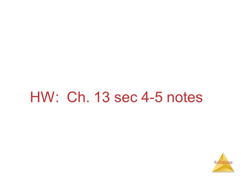 HW: Ch. 13 sec 4-5 notes