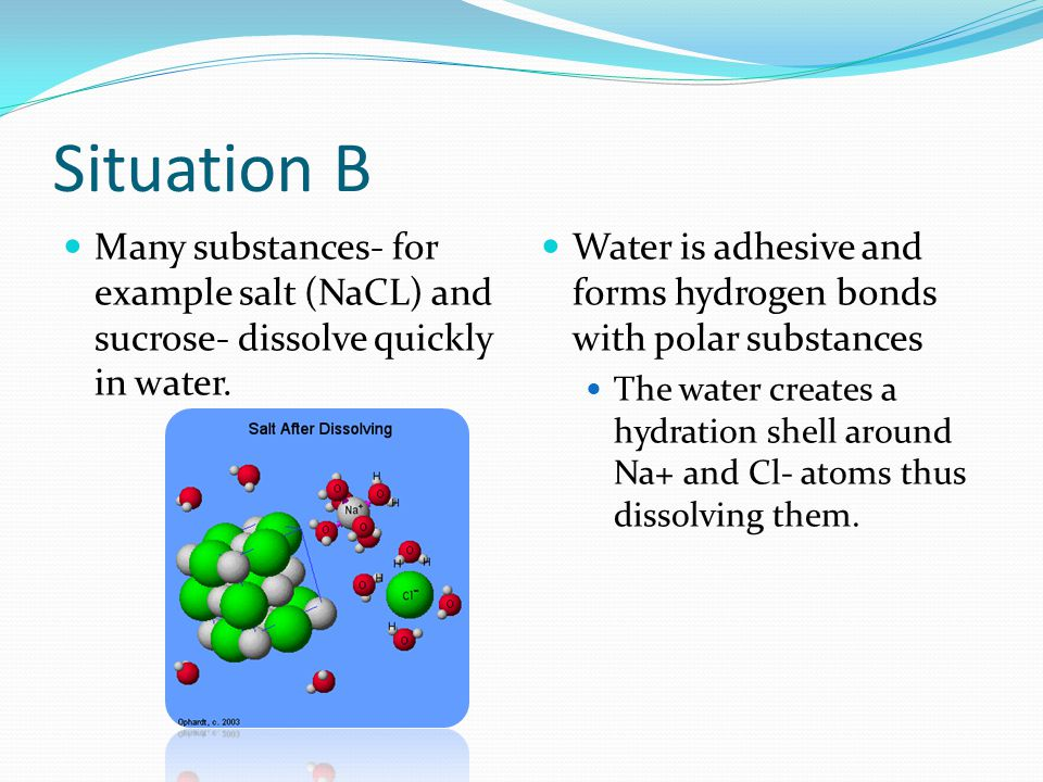 Situation B Many substances- for example salt (NaCL) and sucrose- dissolve quickly in water.