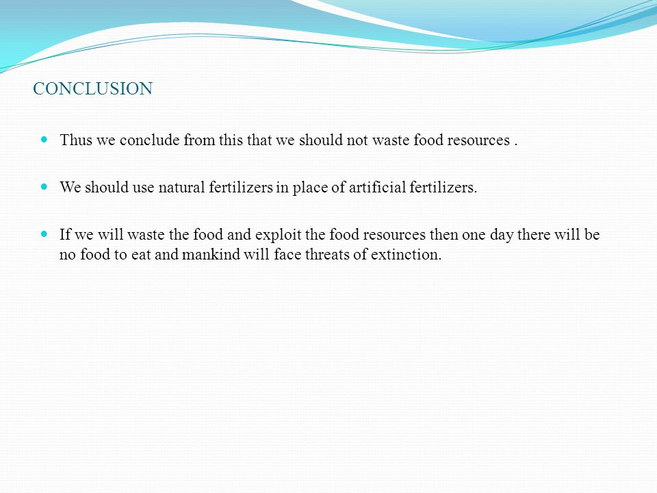 CONCLUSION Thus we conclude from this that we should not waste food resources .
