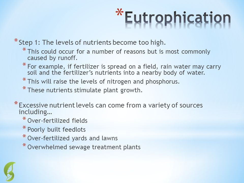 Eutrophication Step 1: The levels of nutrients become too high.