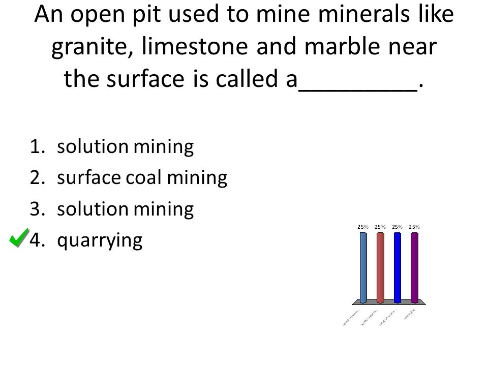 An open pit used to mine minerals like granite, limestone and marble near the surface is called a_________.
