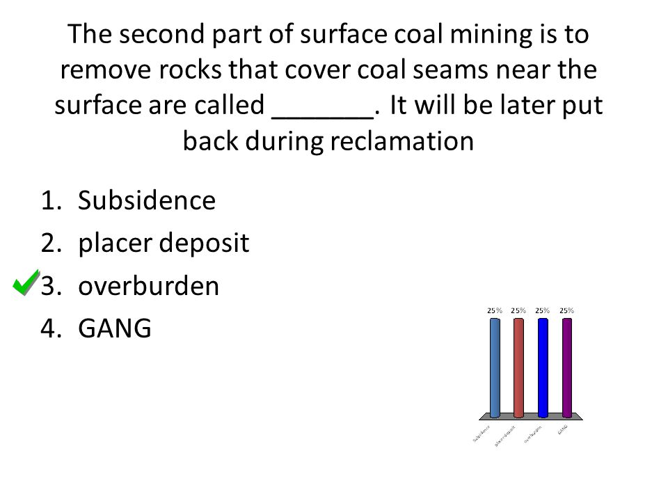The second part of surface coal mining is to remove rocks that cover coal seams near the surface are called _______. It will be later put back during reclamation