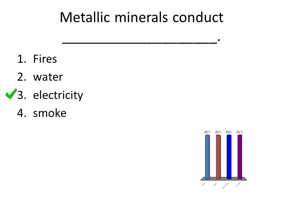 Metallic minerals conduct ____________________.