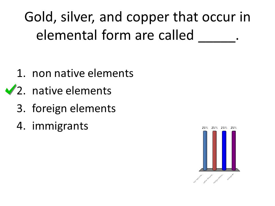Gold, silver, and copper that occur in elemental form are called _____.