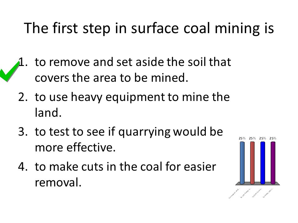 The first step in surface coal mining is