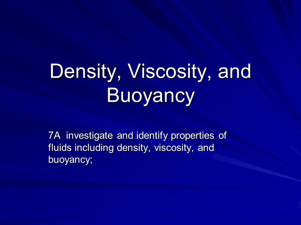 Density, Viscosity, and Buoyancy