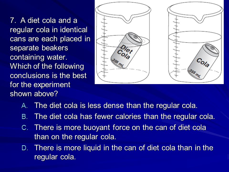 7. A diet cola and a regular cola in identical cans are each placed in separate beakers containing water. Which of the following conclusions is the best for the experiment shown above