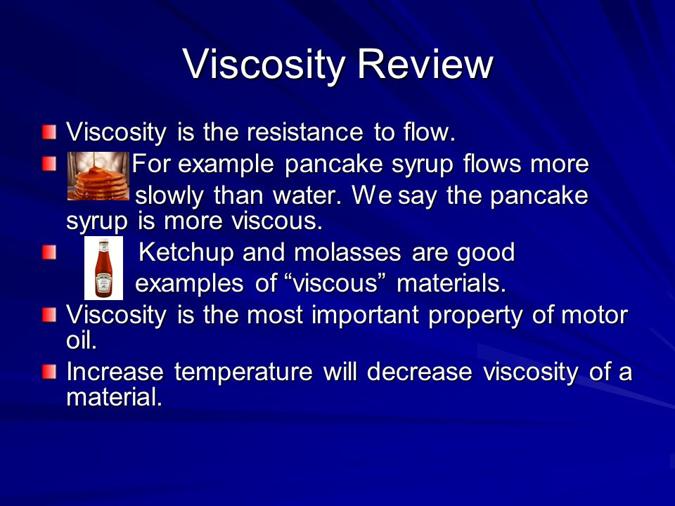 Viscosity Review Viscosity is the resistance to flow.