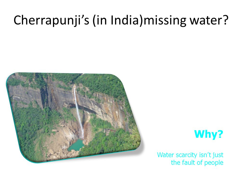 Cherrapunji's (in India)missing water