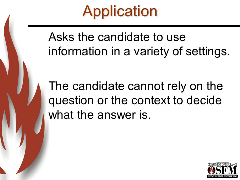 Application Asks the candidate to use information in a variety of settings.