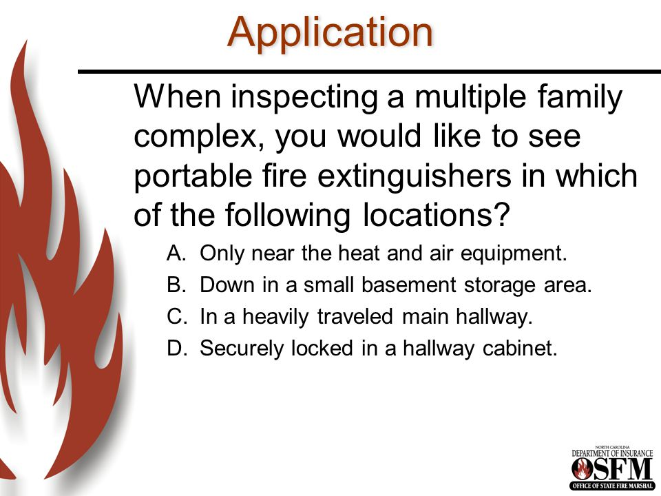 Application When inspecting a multiple family complex, you would like to see portable fire extinguishers in which of the following locations