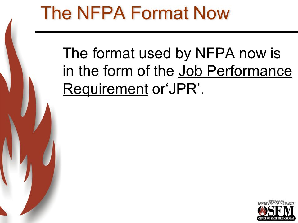 The NFPA Format Now The format used by NFPA now is in the form of the Job Performance Requirement or'JPR'.