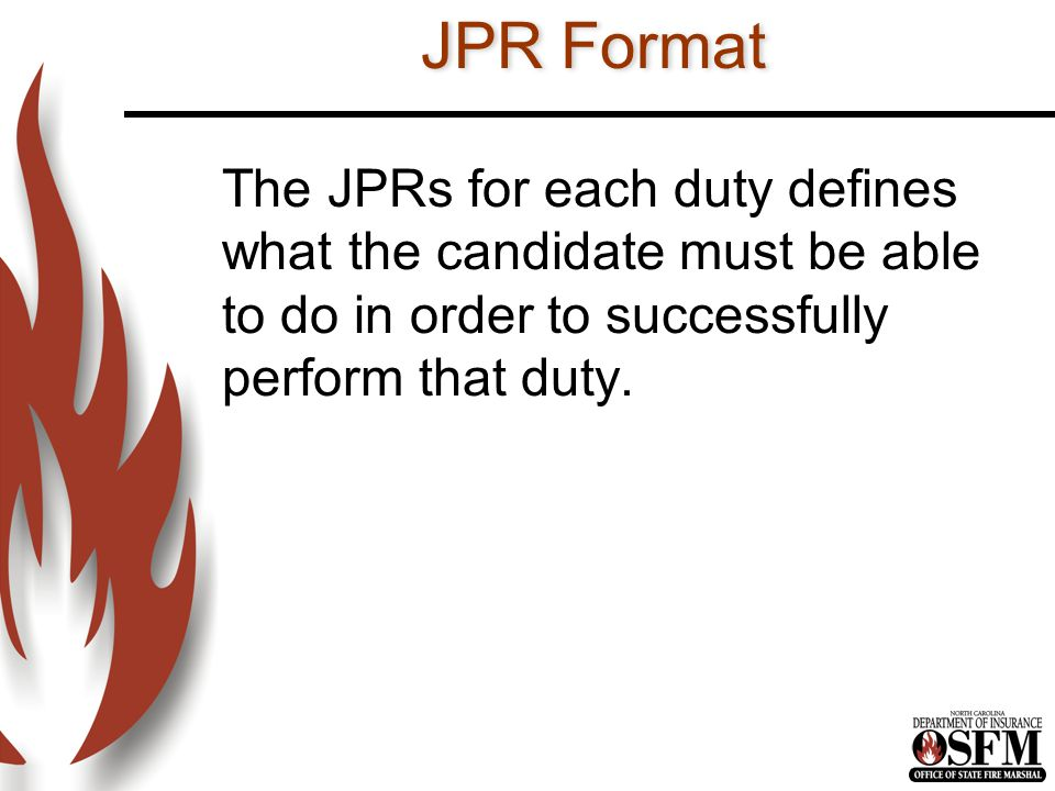 JPR Format The JPRs for each duty defines what the candidate must be able to do in order to successfully perform that duty.