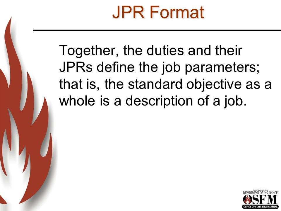 JPR Format Together, the duties and their JPRs define the job parameters; that is, the standard objective as a whole is a description of a job.