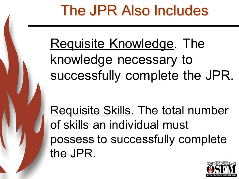 The JPR Also Includes Requisite Knowledge. The knowledge necessary to successfully complete the JPR.