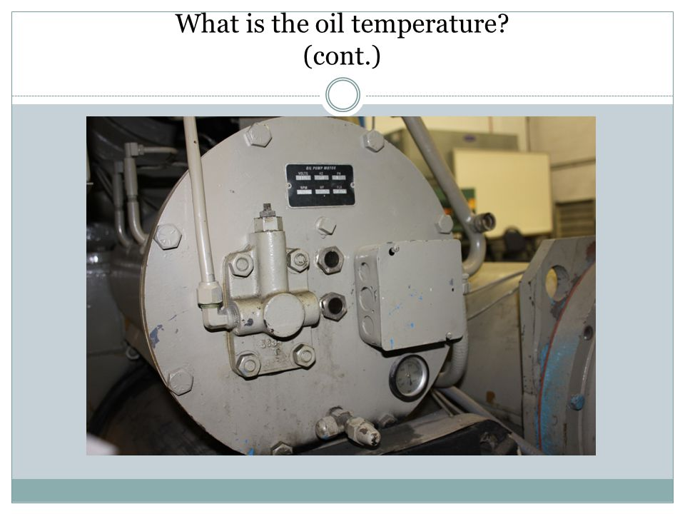 What is the oil temperature (cont.)